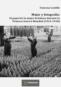 """Entrevista realizada por Abby García a la autora Vanessa Castillo para ProMosaik, por la reciente publicación de su libro """"Mujer y fotografía: El papel de la mujer británica durante la Primera Guerra Mundial (1914-1918)."""""""