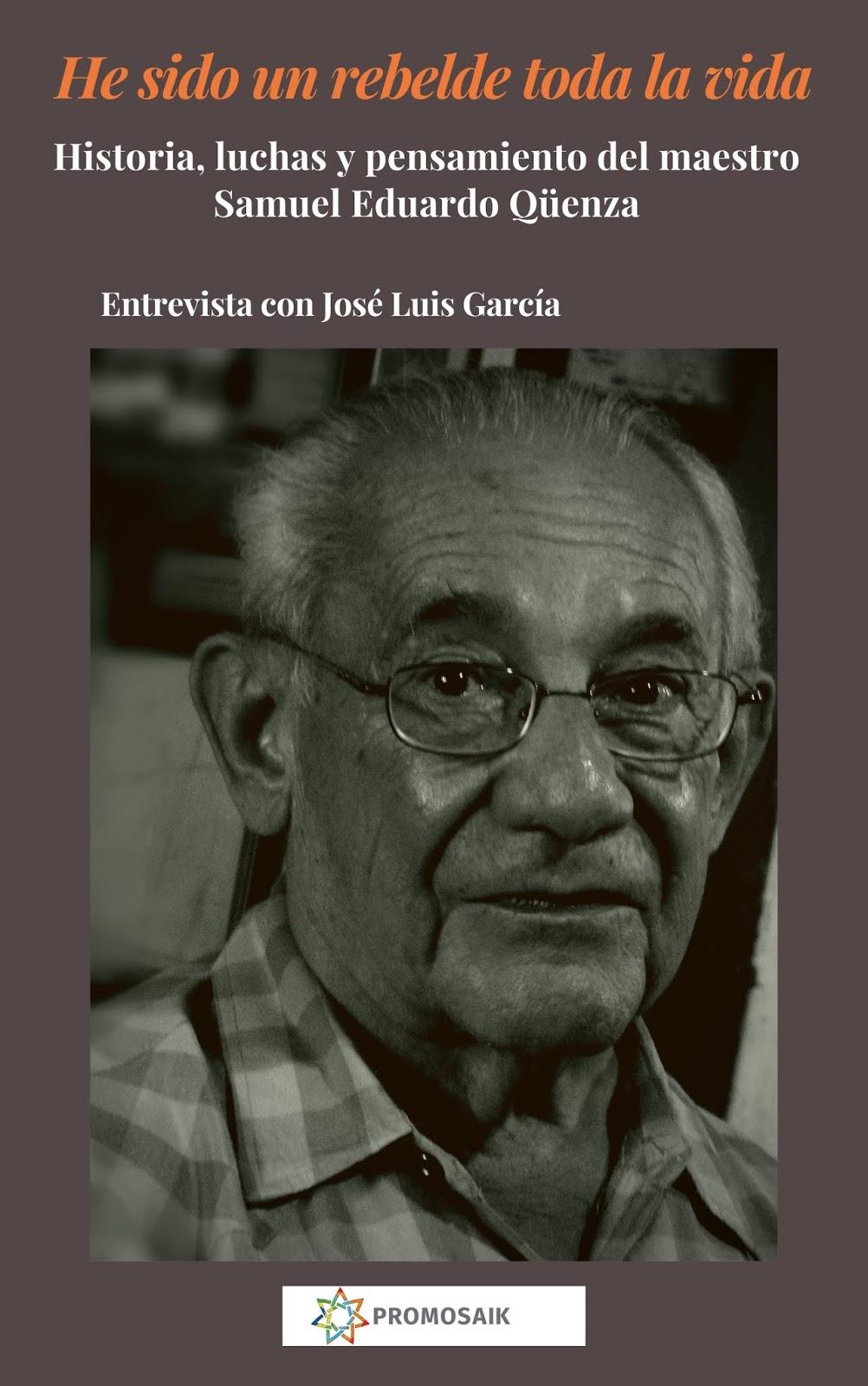 Entrevista al profesor José Luis García por la reciente publicación de su libro: 'He sido un rebelde toda la vida (Historia, luchas y pensamiento del maestro Samuel Eduardo Qüenza)'