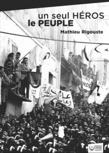 Décembre 1960 : un printemps algérien dans l'hiver colonial « Un seul héros le peuple », de Mathieu Rigouste : un livre, un film, un site